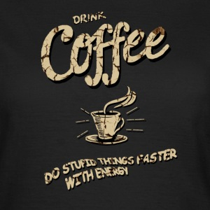 Drink coffee - Completed stupid things faster T-Shirts - Women's T-Shirt