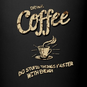 Drink coffee - Completed stupid things faster Mugs & Drinkware - Full Colour Mug