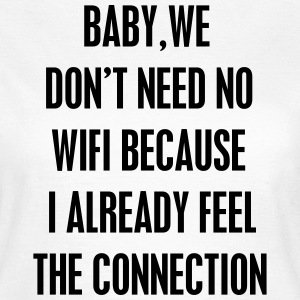 Baby we don't need wifi Camisetas - Camiseta mujer
