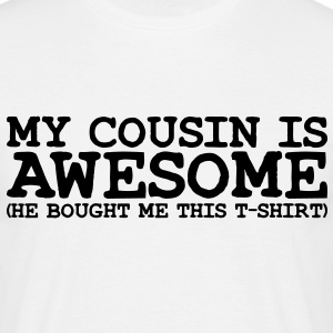 MY COUSIN IS AWESOME - Men's T-Shirt