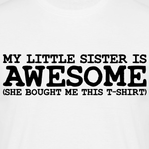 my little SISTER is awesome she - Men's T-Shirt
