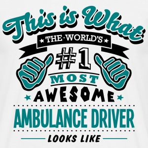 AWESOME AMBULANCE DRIVER LOOKS LIKE - Men's T-Shirt