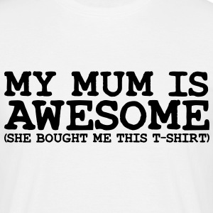 my mum is awesome - Men's T-Shirt
