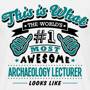 archaeology lecturer world no1 most awes - Men's T-Shirt