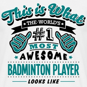badminton PLAYER world no1 most awesome c - Men's T-Shirt