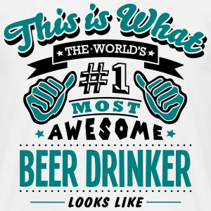 beer drinker world no1 most awesome - Men's T-Shirt