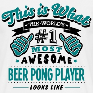 beer pong player world no1 most awesome  - Men's T-Shirt