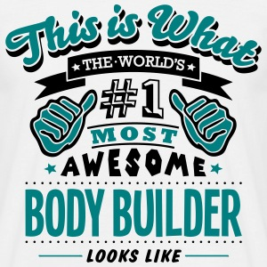 body builder world no1 most awesome - Men's T-Shirt