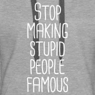 Motiv ~ Stop making stupid people famous Hoodie Frauen