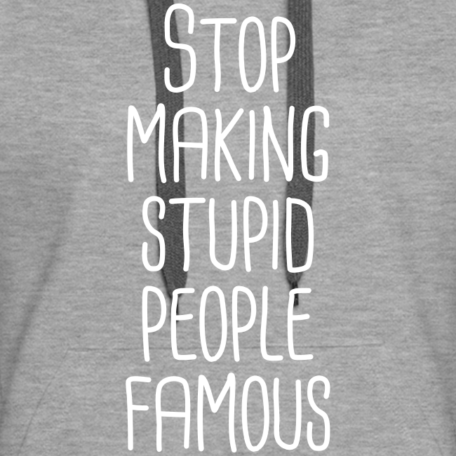 Stop making stupid people famous Hoodie Frauen