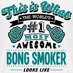 bong smoker world no1 most awesome - Men's T-Shirt
