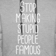 Motiv ~ Stop making stupid people famous Hoodie