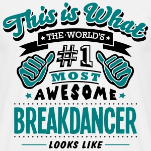 breakdancer world no1 most awesome - Men's T-Shirt