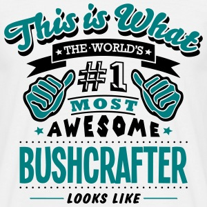 bushcrafter world no1 most awesome - Men's T-Shirt