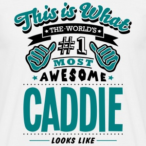 caddie world no1 most awesome - Men's T-Shirt