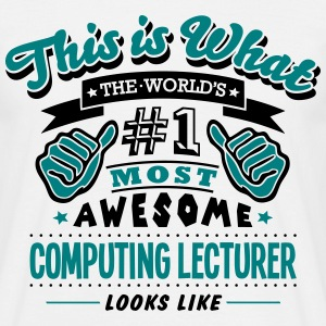 computing lecturer world no1 most awesom - Men's T-Shirt