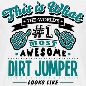 dirt jumper world no1 most awesome - Men's T-Shirt