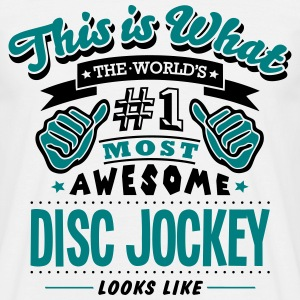 disc jockey world no1 most awesome - Men's T-Shirt