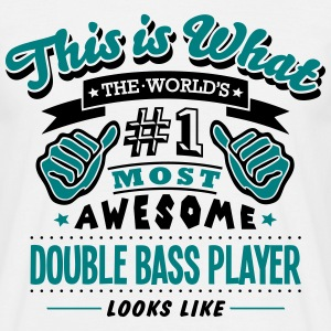 double bass player world no1 most awesom - Men's T-Shirt