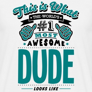 dude world no1 most awesome - Men's T-Shirt