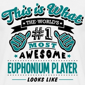 euphonium player world no1 most awesome  - Men's T-Shirt