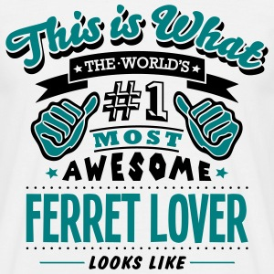 ferret lover world no1 most awesome - Men's T-Shirt
