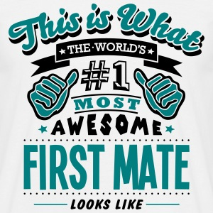 first mate world no1 most awesome - Men's T-Shirt