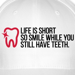 Life is Short. Smile While You Have Teeth! (2015) Caps & Hats - Flexfit Baseball Cap