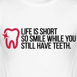 Life is Short. Smile While You Have Teeth! (2015) T-Shirts - Männer Slim Fit T-Shirt