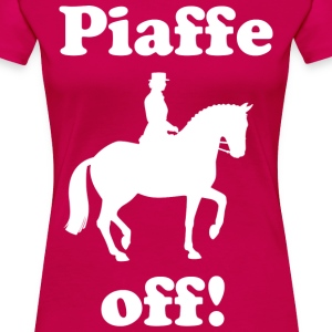 Piaffe off! Ladies' T-shirt - Women's Premium T-Shirt