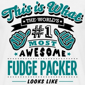 fudge packer world no1 most awesome - Men's T-Shirt