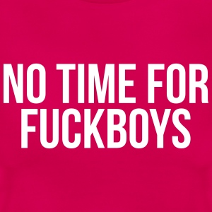 No time for fuckboys T-shirts - Vrouwen T-shirt