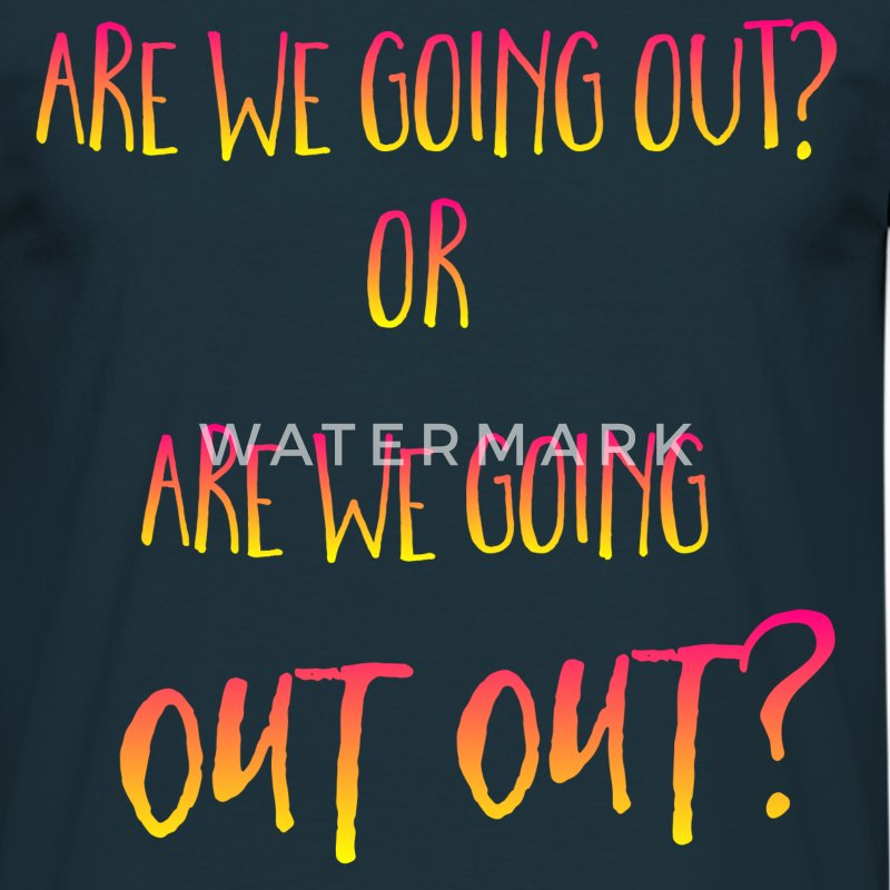 Are We Going Out Out Irish Phrase T-Shirt - Men's T-Shirt