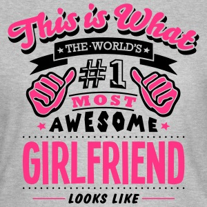 girlfriend world no1 most awesome womens t-shirt - Women's T-Shirt