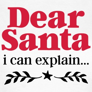 Dear Santa - I Can Explain T-Shirts - Frauen T-Shirt