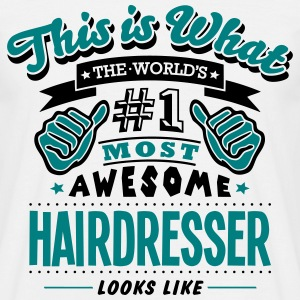 hairdresser world no1 most awesome T-SHIRT - Men's T-Shirt