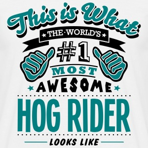 hog rider world no1 most awesome T-SHIRT - Men's T-Shirt