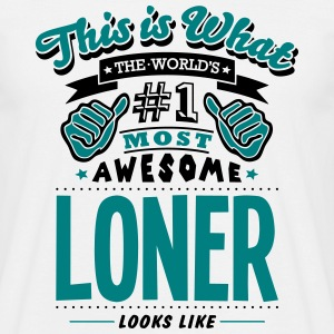 loner world no1 most awesome T-SHIRT - Men's T-Shirt