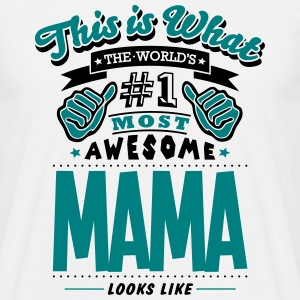 mama world no1 most awesome T-SHIRT - Men's T-Shirt