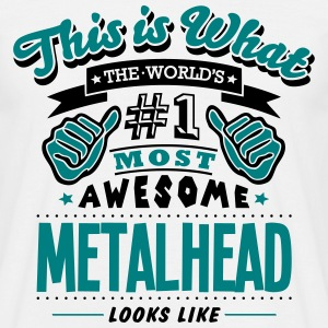 metalhead world no1 most awesome T-SHIRT - Men's T-Shirt