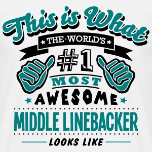 middle linebacker world no1 most awesome T-SHIRT - Men's T-Shirt