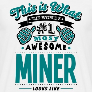 miner world no1 most awesome T-SHIRT - Men's T-Shirt