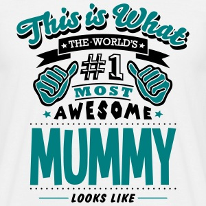 mummy world no1 most awesome T-SHIRT - Men's T-Shirt