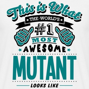 mutant world no1 most awesome T-SHIRT - Men's T-Shirt
