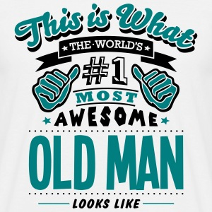 old man world no1 most awesome T-SHIRT - Men's T-Shirt