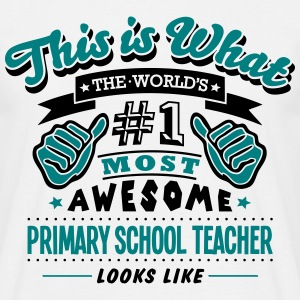 primary school teacher world no1 most aw T-SHIRT - Men's T-Shirt