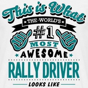 rally driver world no1 most awesome T-SHIRT - Men's T-Shirt