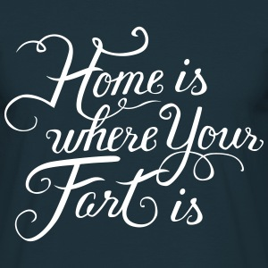 Home is where your fart is II - Männer T-Shirt