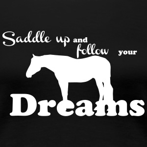 Saddle up - follow your dreams T-Shirts - Women's Premium T-Shirt