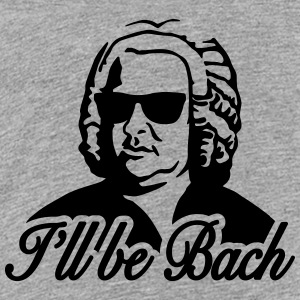I'll be bach Shirts - Teenager Premium T-shirt